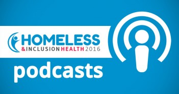 Homeless & Inclusion Health 2016 Podcast